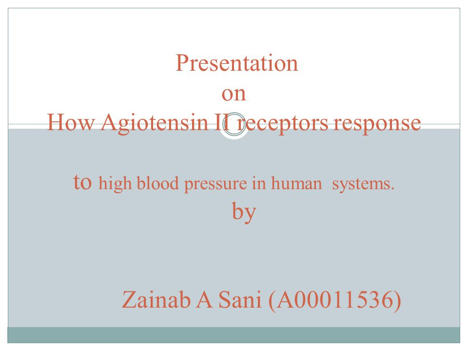 Presentation on How Agiotensin II receptors response to high blood pressure in human systems.