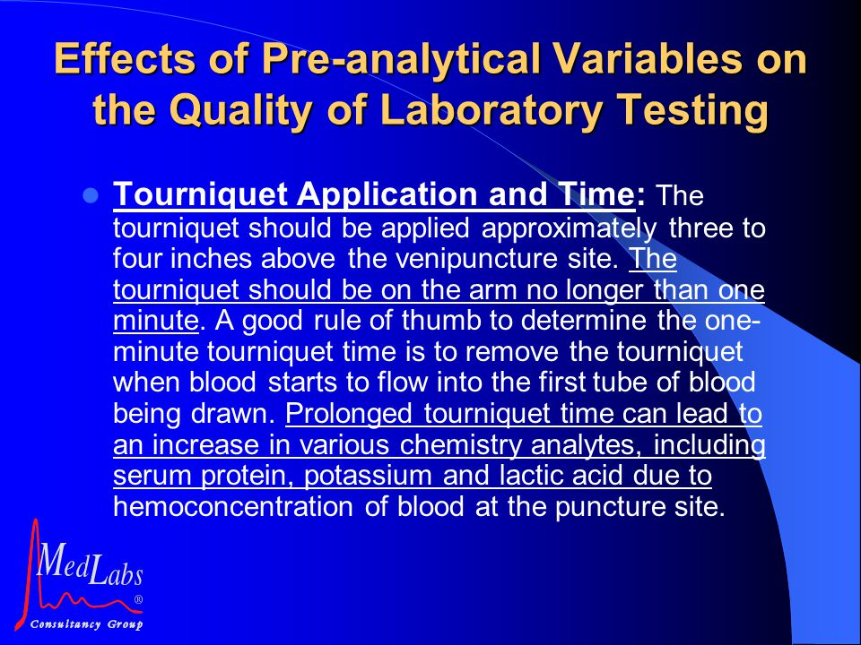 Tourniquet Application and Time: The tourniquet should be applied approximately three to four inches above the venipuncture site. The tourniquet shoul