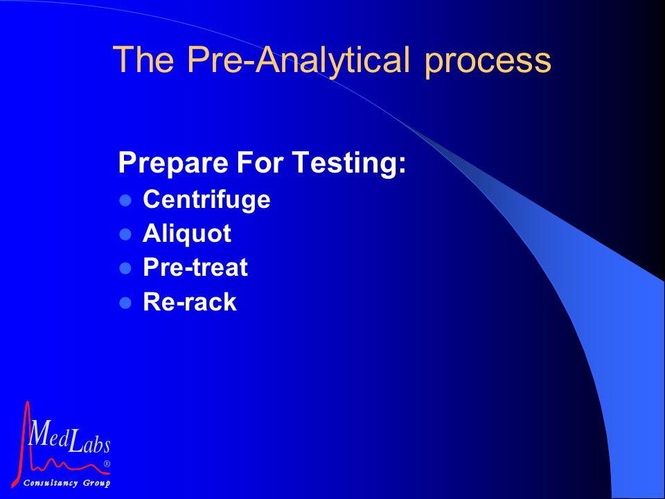 Prepare For Testing: Centrifuge Aliquot Pre-treat Re-rack The Pre-Analytical process