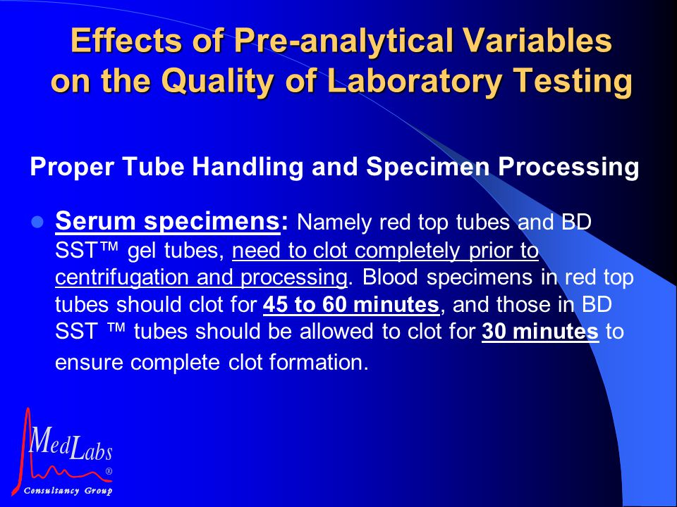 Proper Tube Handling and Specimen Processing Serum specimens: Namely red top tubes and BD SST™ gel tubes, need to clot completely prior to centrifugat