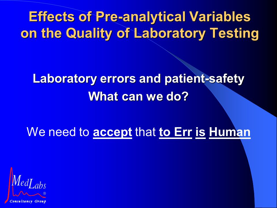 Laboratory errors and patient-safety What can we do? We need to accept that to Err is Human Effects of Pre-analytical Variables on the Quality of Labo
