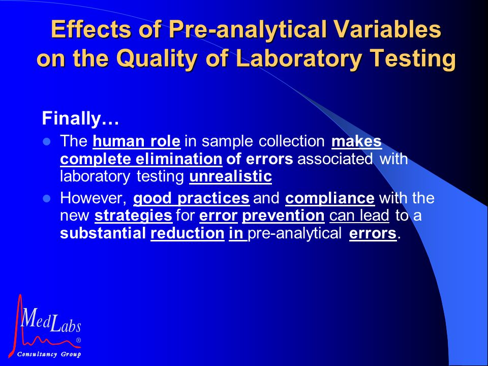 Finally… The human role in sample collection makes complete elimination of errors associated with laboratory testing unrealistic However, good practic