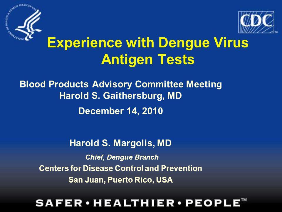 Dengue Diagnostics Virus Detection Mosquito inoculation Cell culture (C6/36) Immunofluorescent assay (IFA) Nucleic Acid Amplification Antigen detection Antibody Response −IgM anti-DENV −IgG anti-DENV - ELISA - PRNT