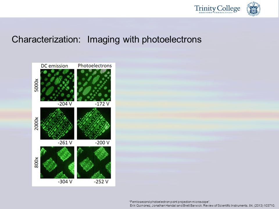 """Characterization: Imaging with photoelectrons """"Femtosecond photoelectron point projection microscope"""", Erik Quinonez, Jonathan Handali and Brett Barwi"""