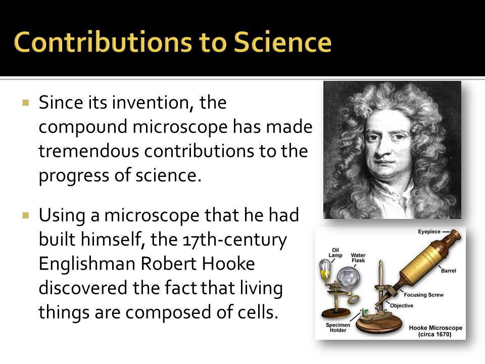  Since its invention, the compound microscope has made tremendous contributions to the progress of science.
