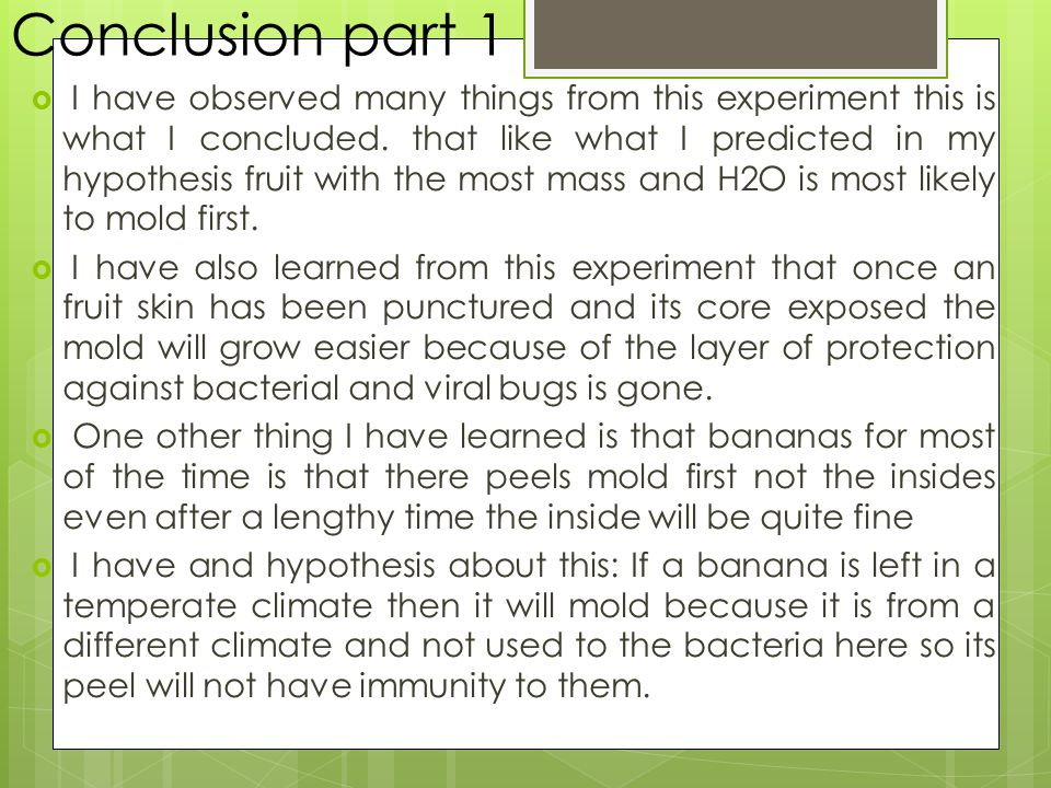Conclusion part 1  I have observed many things from this experiment this is what I concluded.