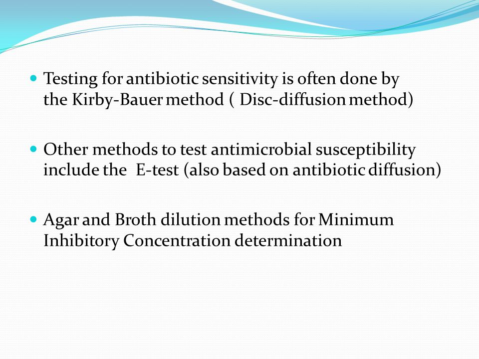 Testing for antibiotic sensitivity is often done by the Kirby-Bauer method ( Disc-diffusion method) Other methods to test antimicrobial susceptibility