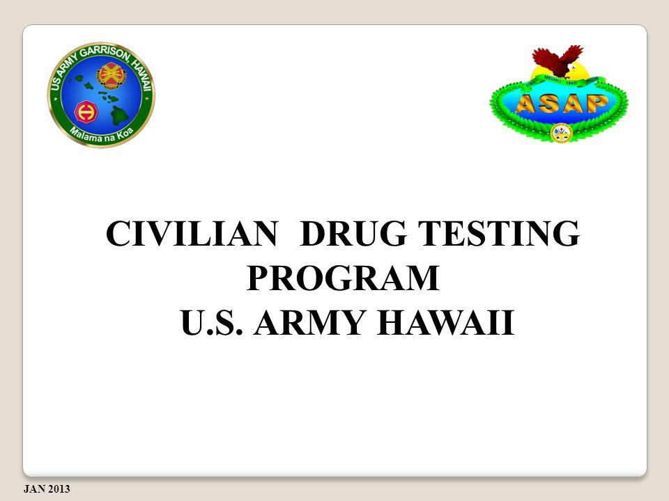 CIVILIAN DRUG TESTING PROGRAM U.S. ARMY HAWAII U.S. ARMY HAWAII JAN 2013