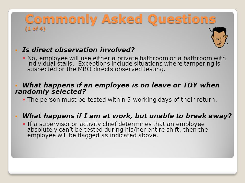 Commonly Asked Questions (1 of 4)  Is direct observation involved.
