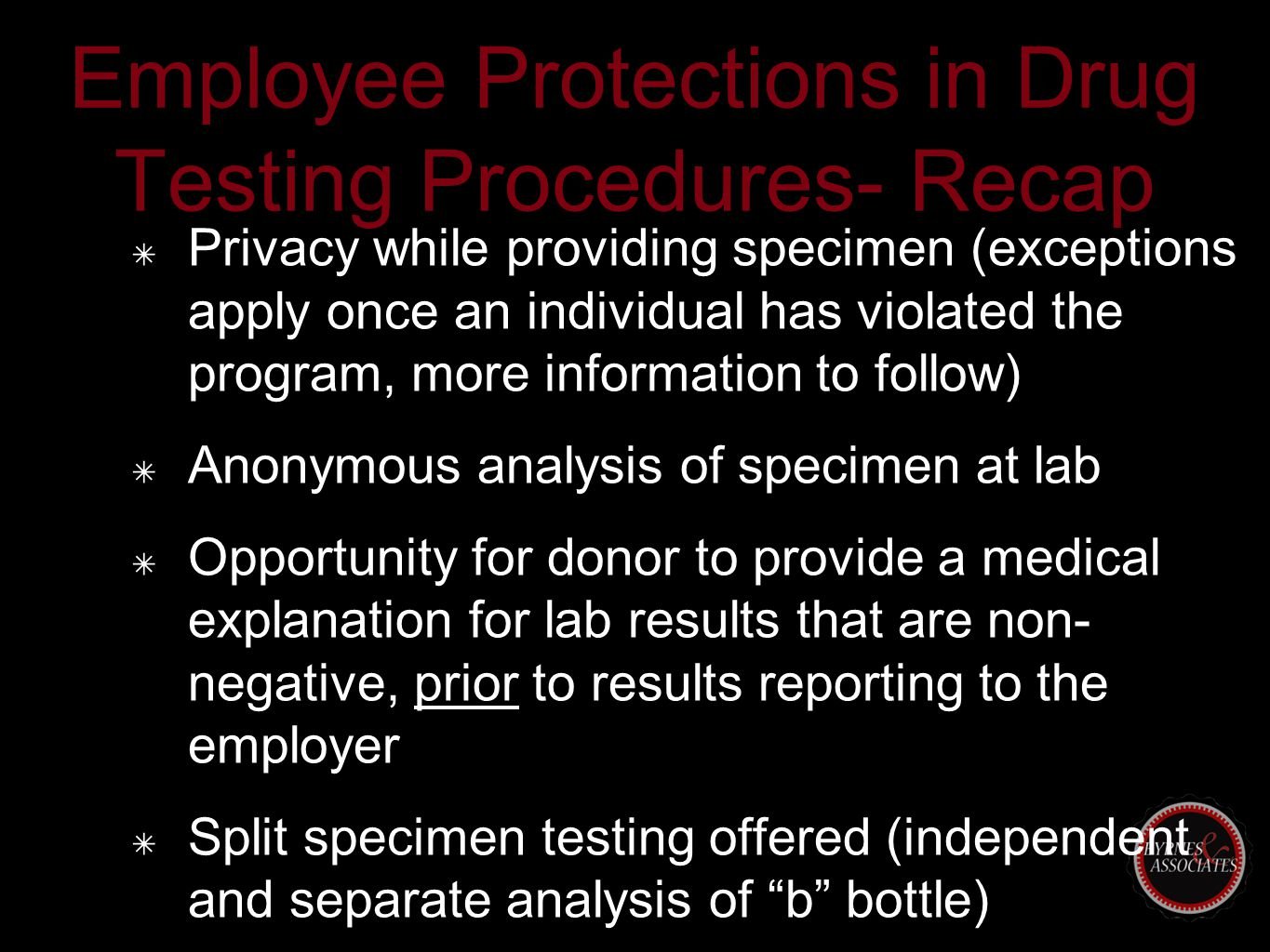 Employee Protections in Drug Testing Procedures- Recap ✴ Privacy while providing specimen (exceptions apply once an individual has violated the progra