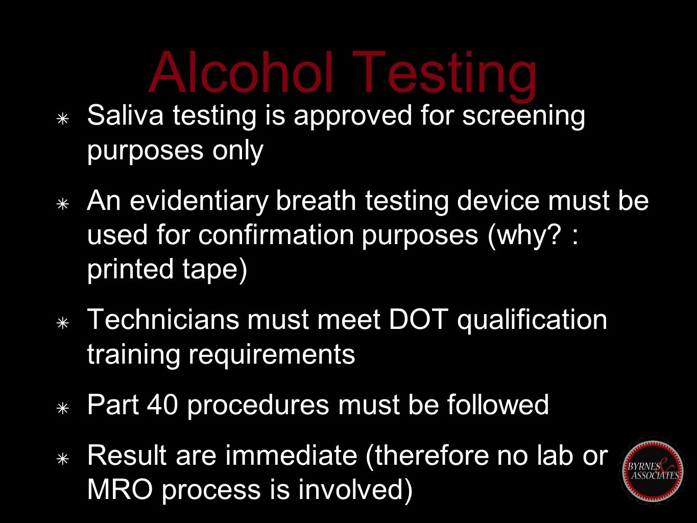 ✴ Saliva testing is approved for screening purposes only ✴ An evidentiary breath testing device must be used for confirmation purposes (why? : printed