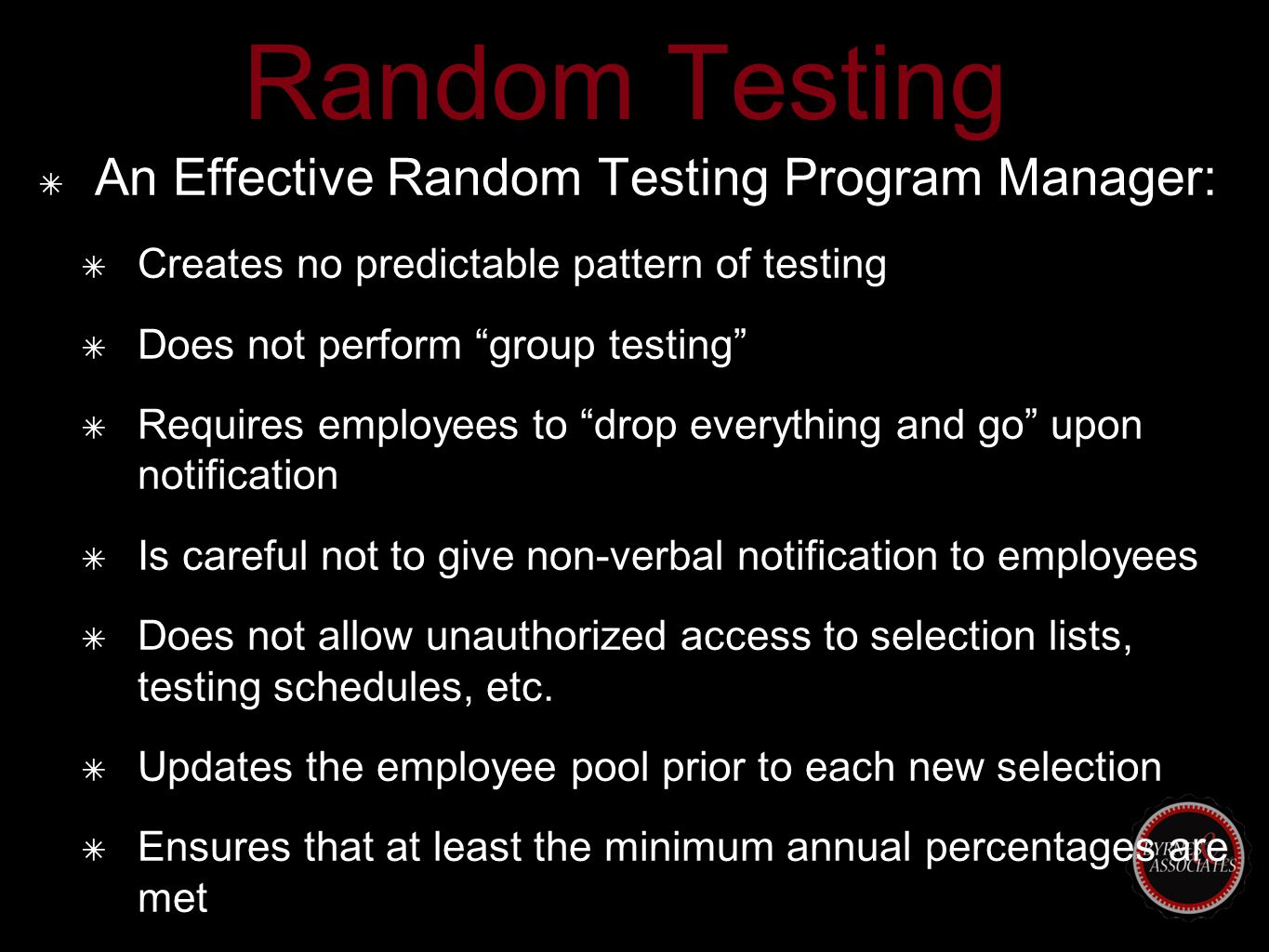 "Random Testing ✴ An Effective Random Testing Program Manager: ✴ Creates no predictable pattern of testing ✴ Does not perform ""group testing"" ✴ Require"