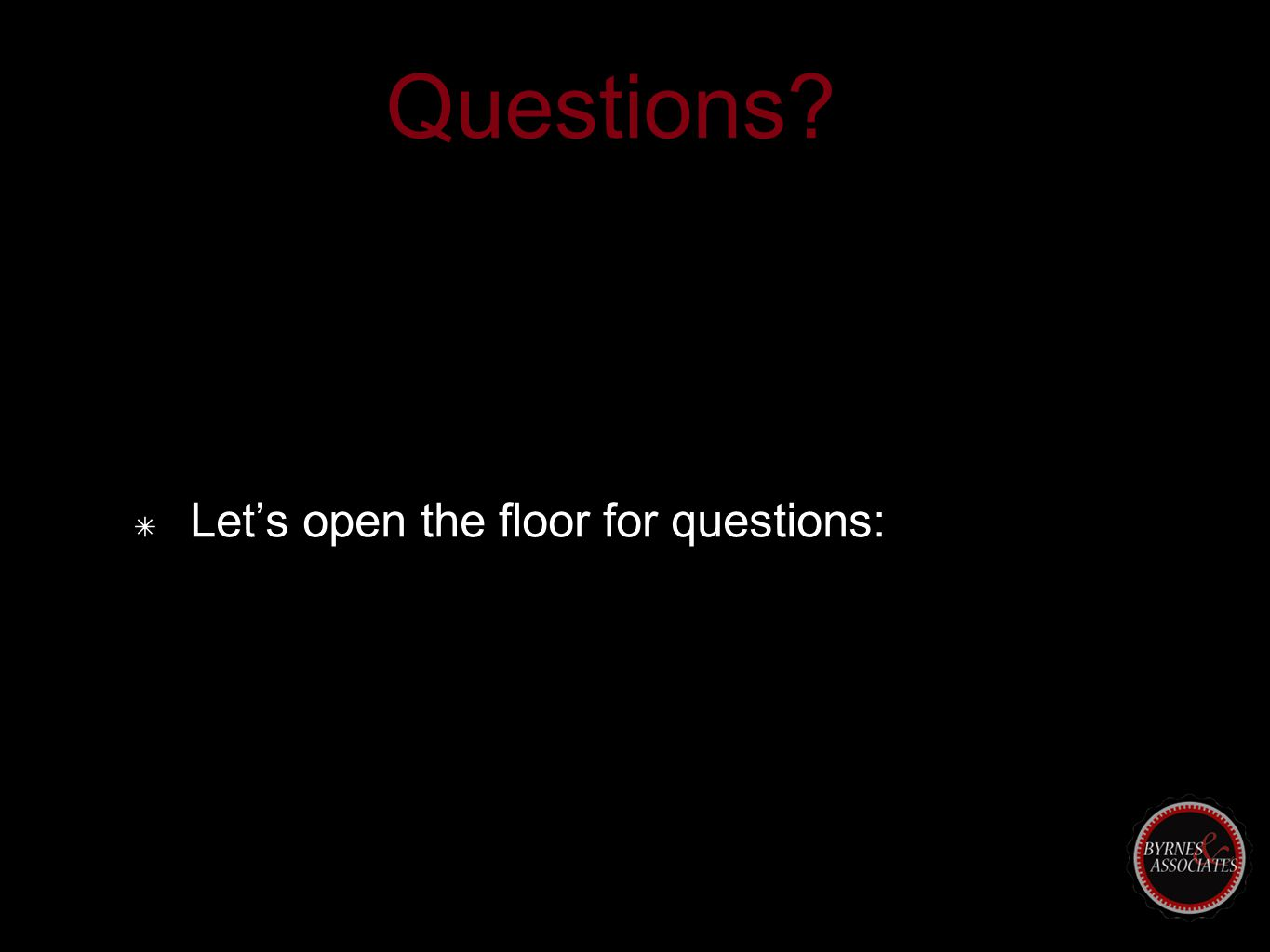 Questions? ✴ Let's open the floor for questions: