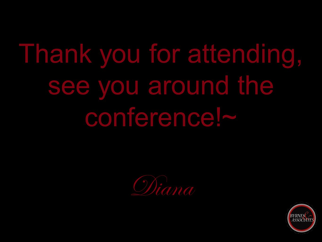 Thank you for attending, see you around the conference!~ Diana