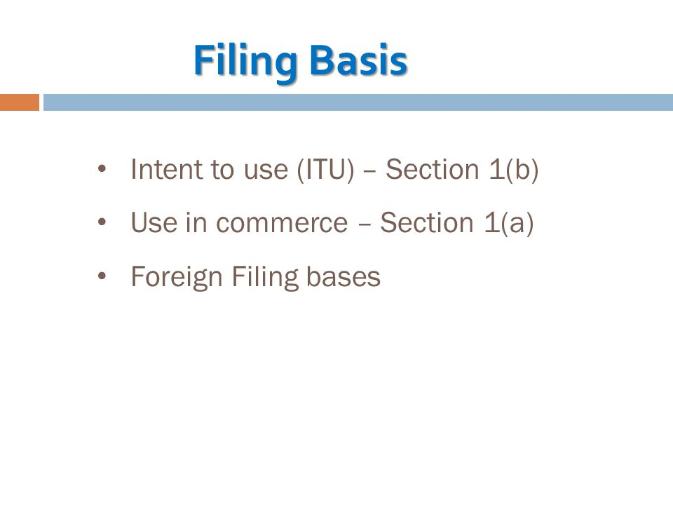 Intent to use (ITU) – Section 1(b) Use in commerce – Section 1(a) Foreign Filing bases Filing Basis