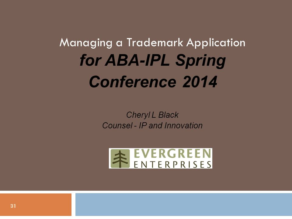 Managing a Trademark Application for ABA-IPL Spring Conference 2014 Cheryl L Black Counsel - IP and Innovation 31