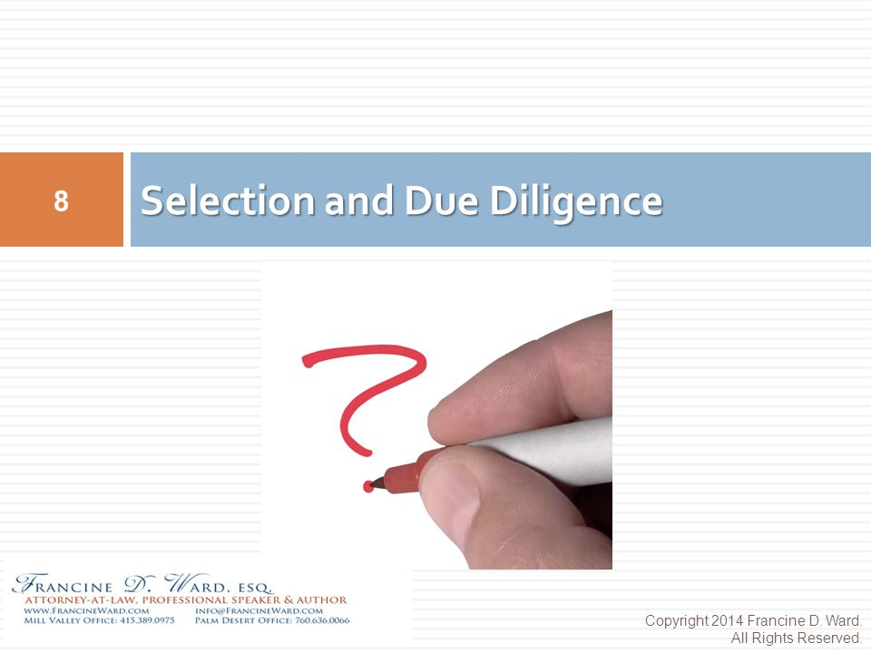 Selection and Due Diligence 8 Copyright 2014 Francine D. Ward. All Rights Reserved.