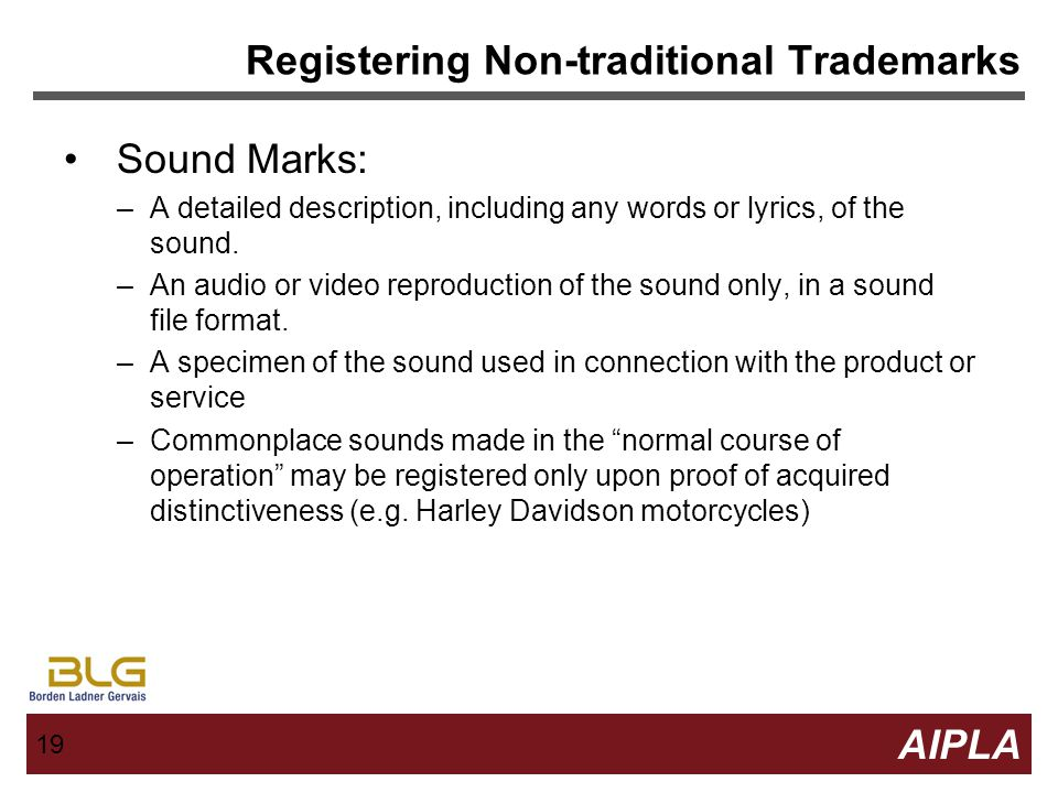 18 AIPLA Firm Logo 18 Registering Non-traditional Trademarks Color Marks: –Substantial proof of acquired distinctiveness – evidence required Declarati