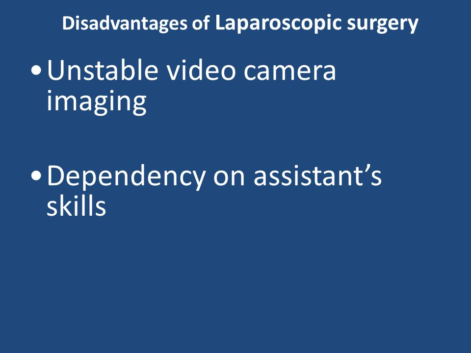 Disadvantages of Laparoscopic surgery Unstable video camera imaging Dependency on assistant's skills