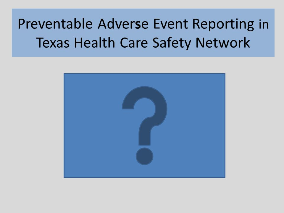 Preventable Adverse Event Reporting in Texas Health Care Safety Network