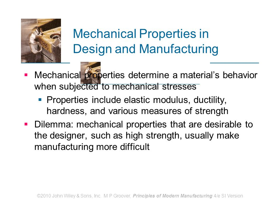©2010 John Wiley & Sons, Inc. M P Groover, Principles of Modern Manufacturing 4/e SI Version Mechanical Properties in Design and Manufacturing  Mecha