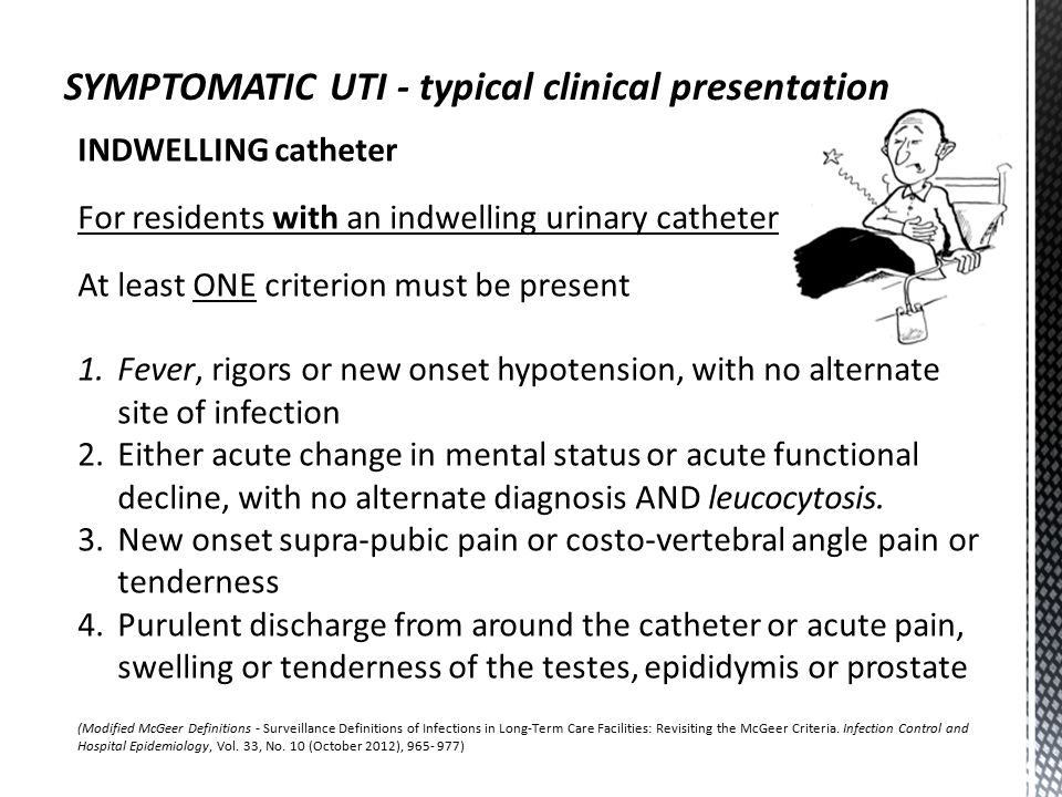 INDWELLING catheter For residents with an indwelling urinary catheter At least ONE criterion must be present 1.Fever, rigors or new onset hypotension,