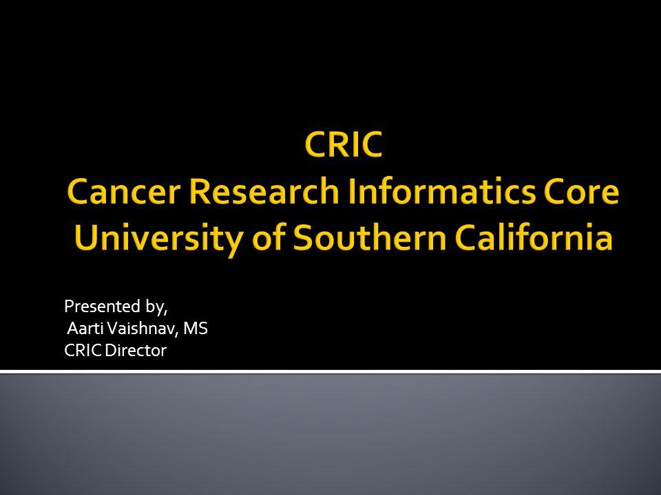 Presented by, Aarti Vaishnav, MS CRIC Director