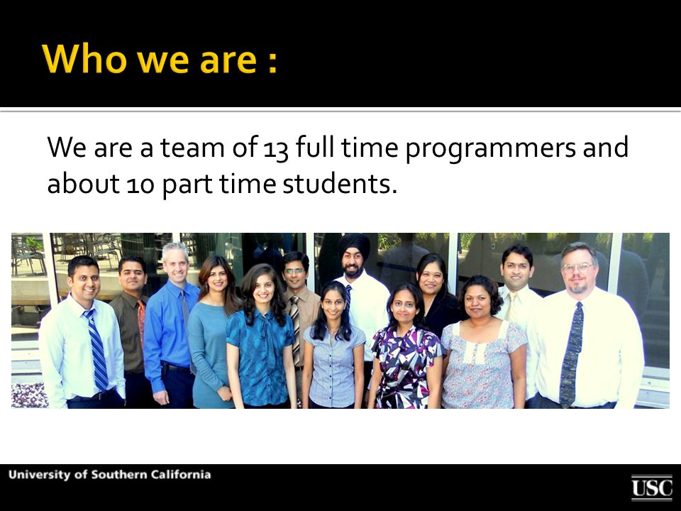 We are a team of 13 full time programmers and about 10 part time students.