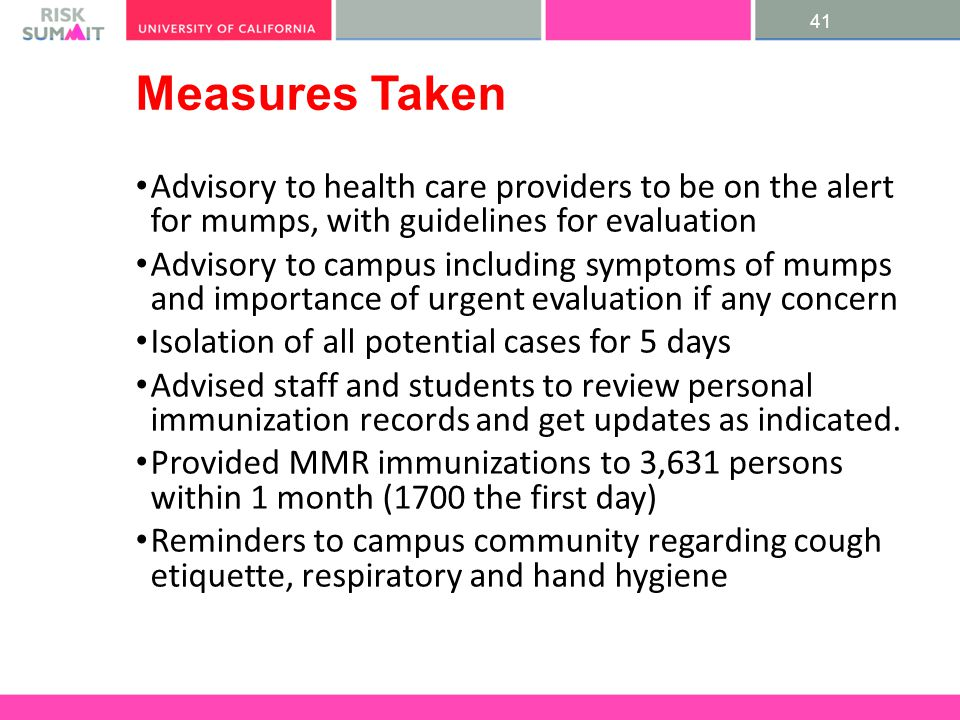 41 Measures Taken Advisory to health care providers to be on the alert for mumps, with guidelines for evaluation Advisory to campus including symptoms