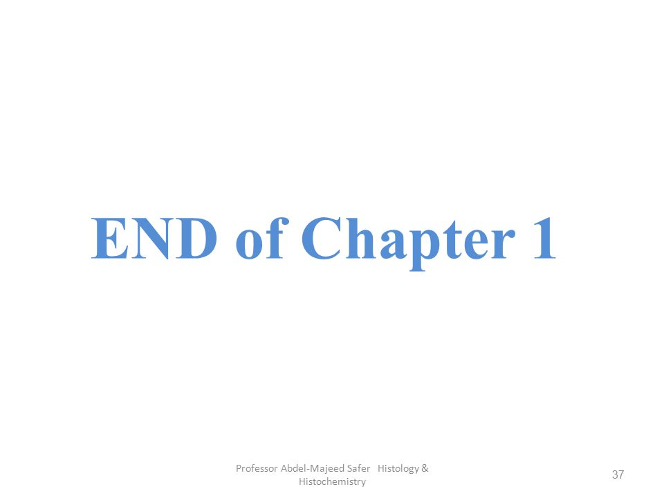 Professor Abdel-Majeed Safer Histology & Histochemistry 37 END of Chapter 1