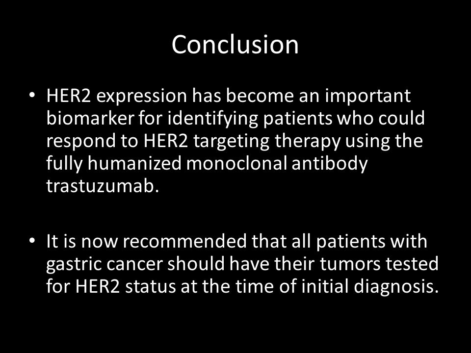 Conclusion HER2 expression has become an important biomarker for identifying patients who could respond to HER2 targeting therapy using the fully humanized monoclonal antibody trastuzumab.