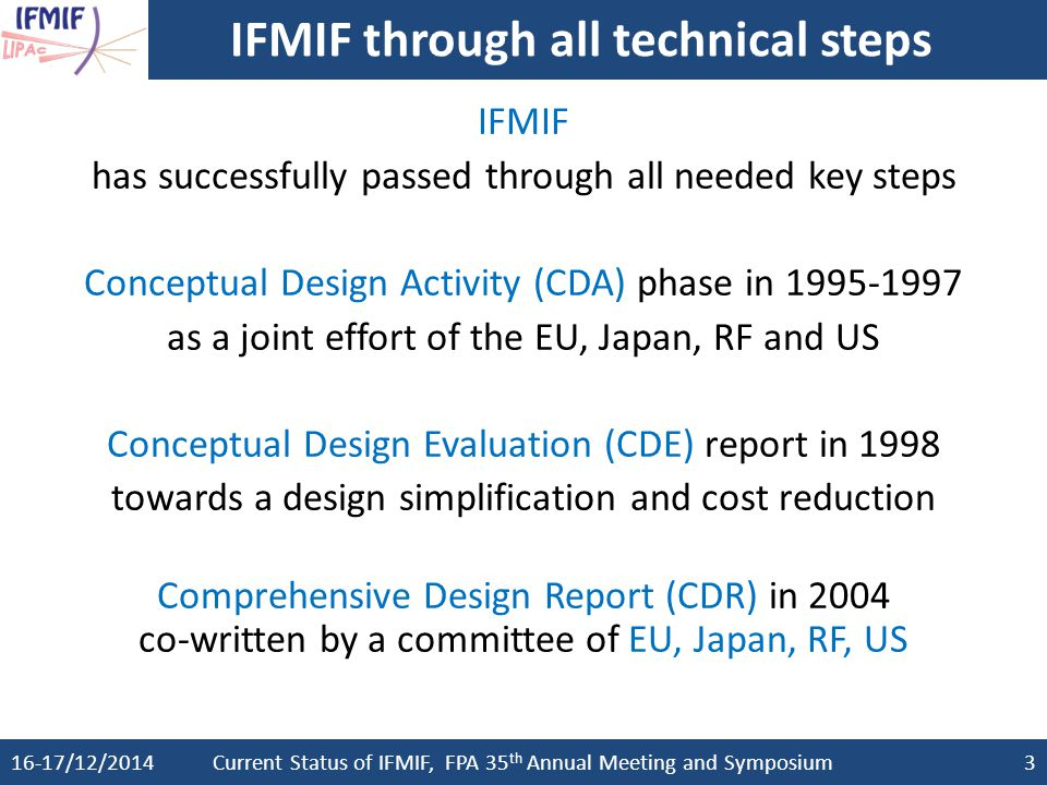 IFMIF/EVEDA Project under BA Activities 16-17/12/2014Current Status of IFMIF, FPA 35 th Annual Meeting and Symposium4 Since 2007, IFMIF/EVEDA (Engineering Validation and Engineering Design Activities) under the Broader Approach Agreement between EU and Japan Validation Activities: 1.