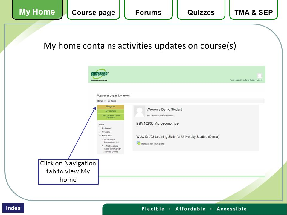 My home contains activities updates on course(s) Click on Navigation tab to view My home My Home Course pageForumsQuizzesTMA & SEP Index