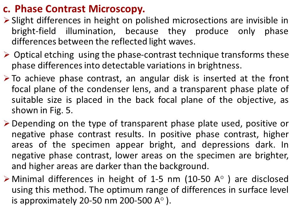 c.Phase Contrast Microscopy.  Slight differences in height on polished microsections are invisible in bright-field illumination, because they produce