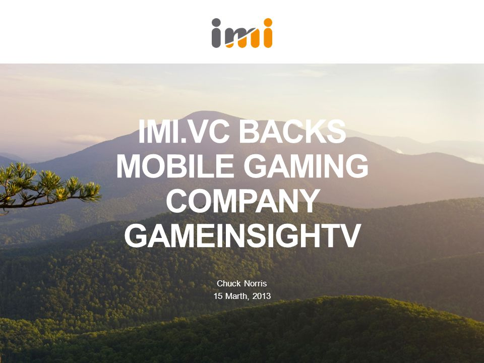IMI.VC BACKS MOBILE GAMING COMPANY GAMEINSIGHTV Chuck Norris 15 Marth, 2013