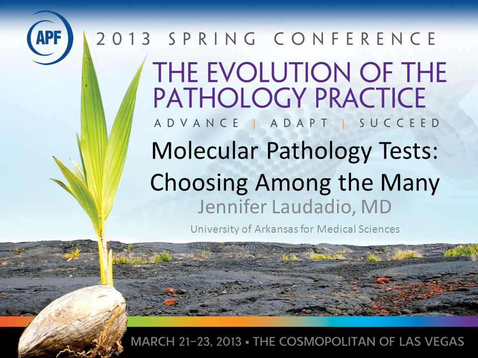 Molecular Pathology Tests: Choosing Among the Many Jennifer Laudadio, MD University of Arkansas for Medical Sciences