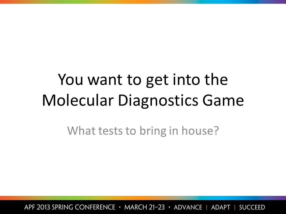 You want to get into the Molecular Diagnostics Game What tests to bring in house
