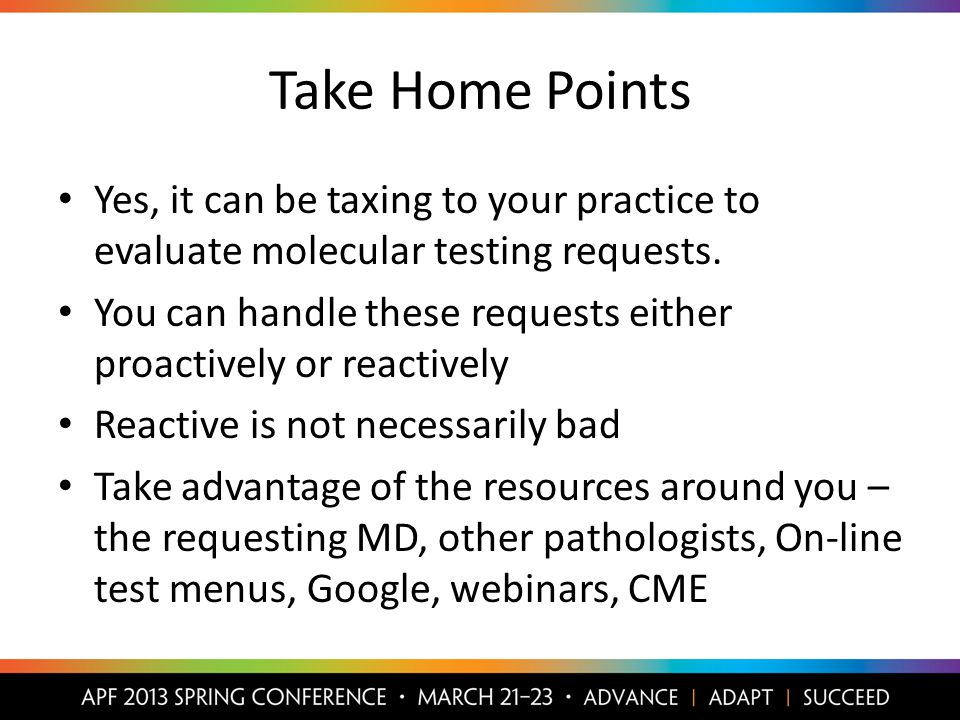 Take Home Points Yes, it can be taxing to your practice to evaluate molecular testing requests.