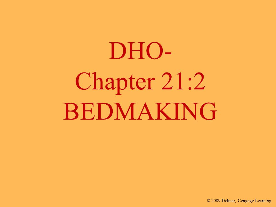 © 2009 Delmar, Cengage Learning DHO- Chapter 21:2 BEDMAKING