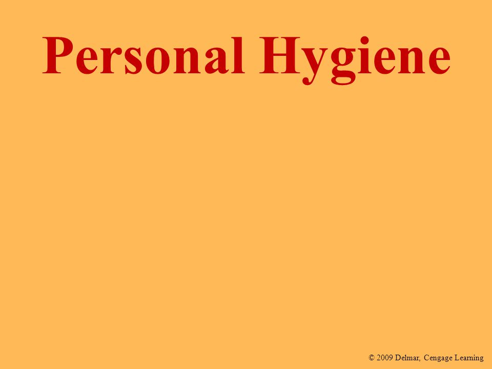 © 2009 Delmar, Cengage Learning Personal Hygiene