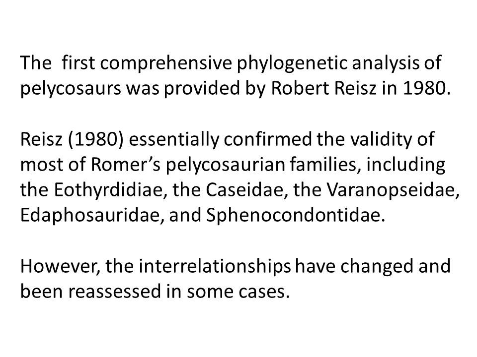 The first comprehensive phylogenetic analysis of pelycosaurs was provided by Robert Reisz in 1980. Reisz (1980) essentially confirmed the validity of