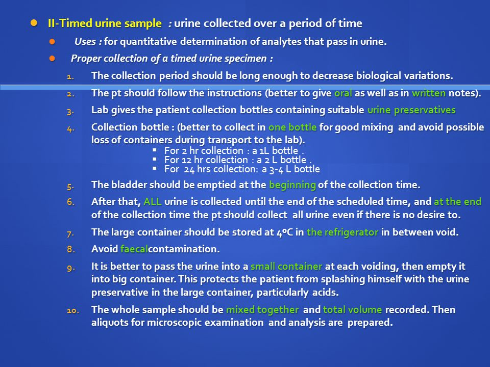 II-Timed urine sample : urine collected over a period of time II-Timed urine sample : urine collected over a period of time Uses : for quantitative de