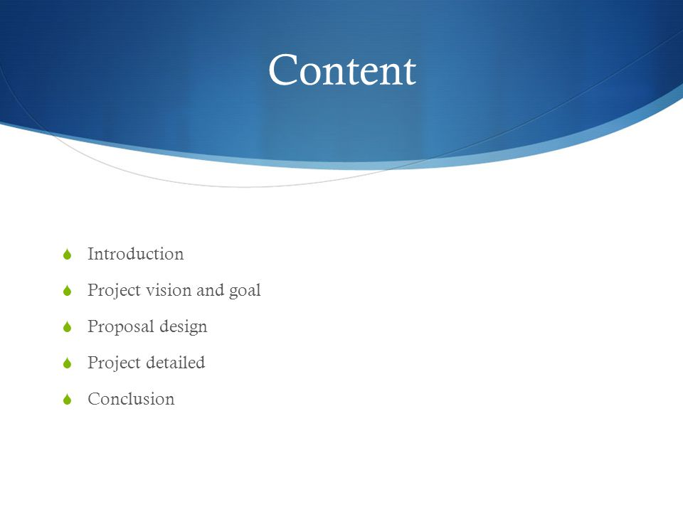Content  Introduction  Project vision and goal  Proposal design  Project detailed  Conclusion