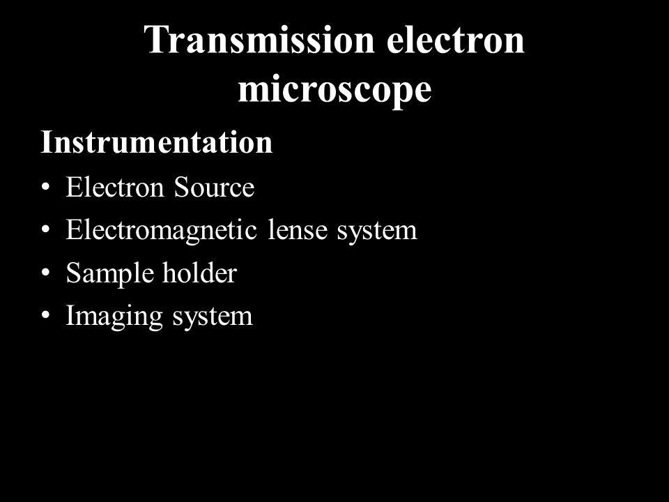 Transmission electron microscope Instrumentation Electron Source Electromagnetic lense system Sample holder Imaging system