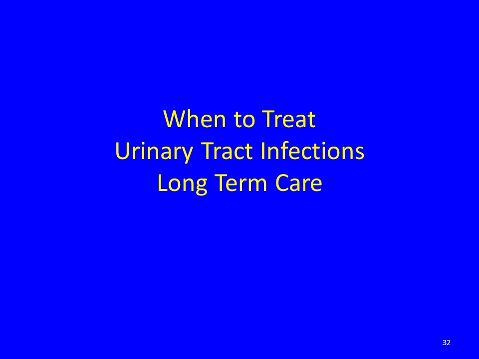 When to Treat Urinary Tract Infections Long Term Care 32