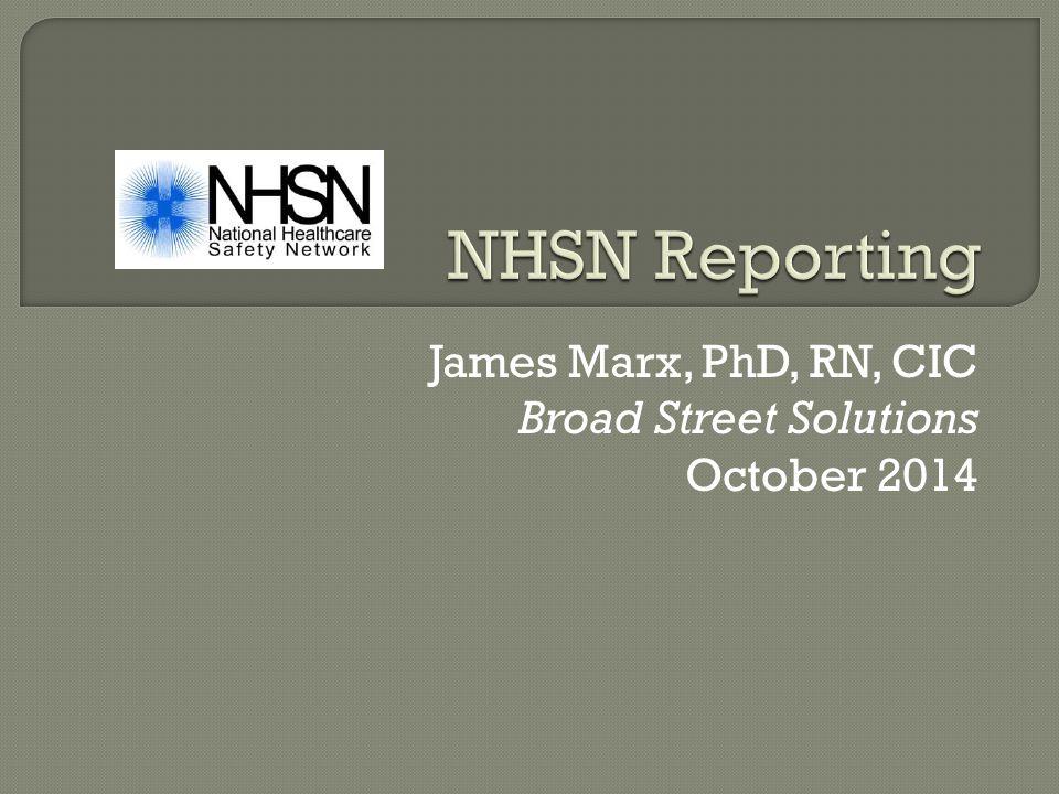 James Marx, PhD, RN, CIC Broad Street Solutions October 2014