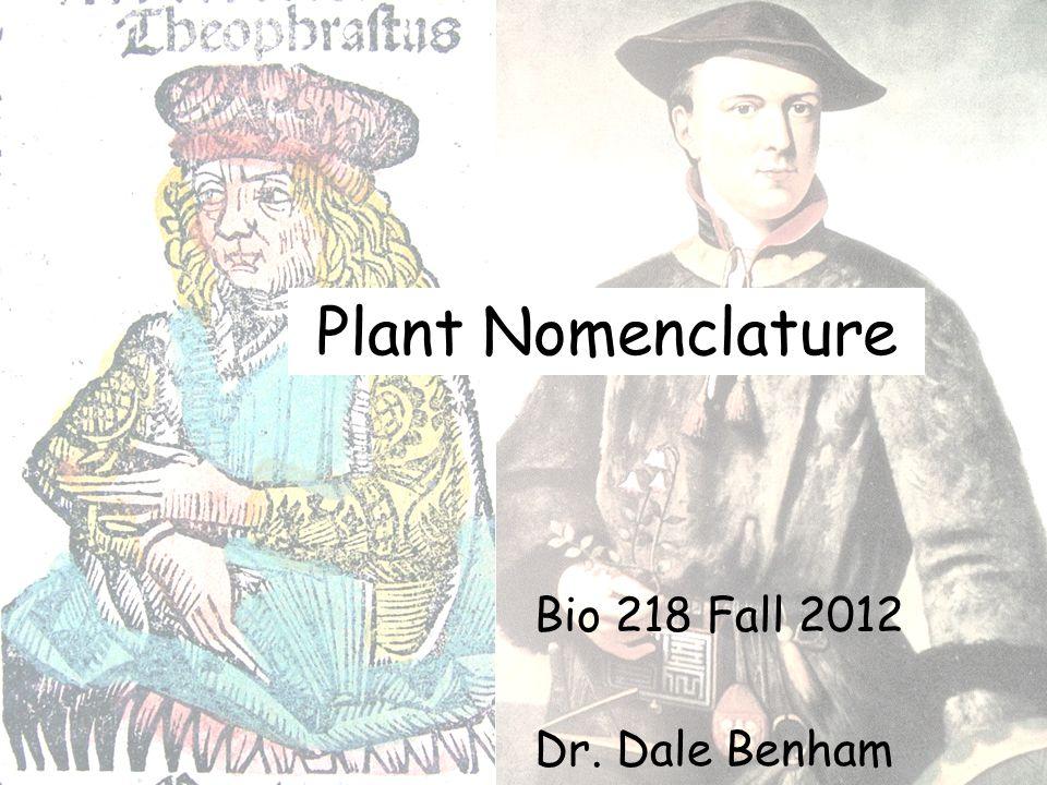 Plant Nomenclature Bio 218 Fall 2012 Dr. Dale Benham