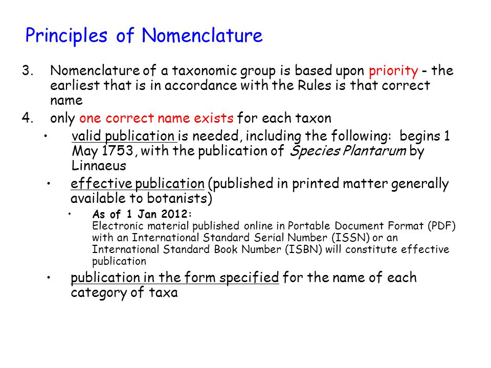 Principles of Nomenclature publication with a description or diagnosis (or a reference to a previously published description or diagnosis) accompaniment by a Latin description or diagnosis or by a reference to a previously and effectively published Latin description or diagnosis of the taxon As of 1 Jan 2012: A description or diagnosis may be in either Latin or English 5.Scientific names of taxonomic groups are treated as Latin regardless of their derivation 6.The Rules of Nomenclature are retroactive unless expressly limited