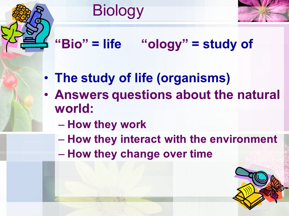 Branches of Biology 1.Anatomy: external & internal structures of organisms 2.Ecology: interactions between organisms and their environment 3.Cytology: structure & function of cells 4.Botany: plants