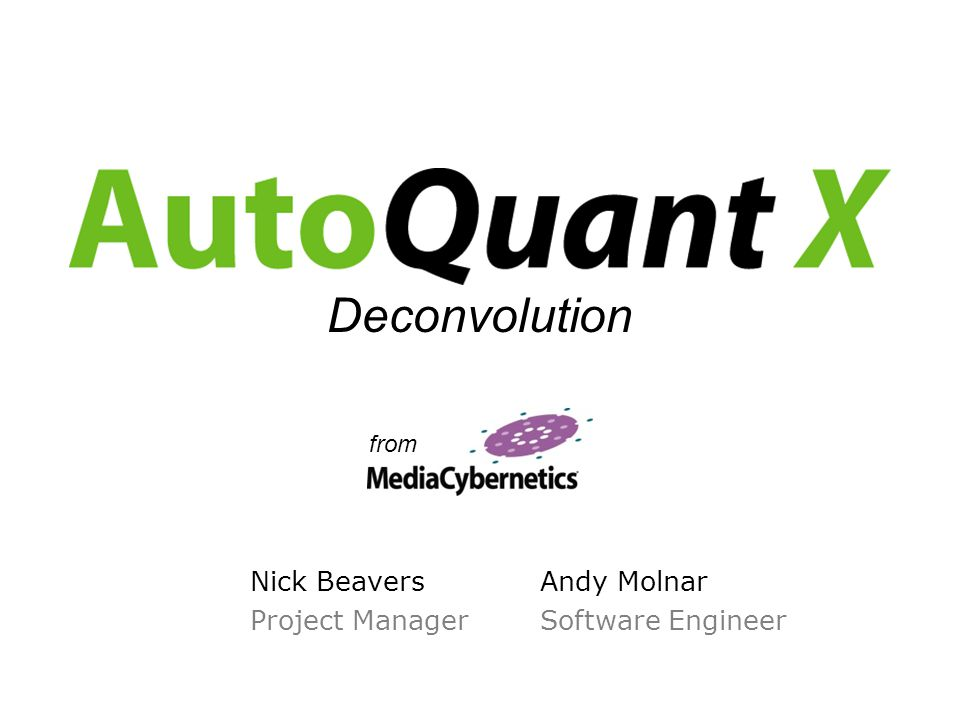 Nick Beavers Project Manager Deconvolution from Andy Molnar Software Engineer